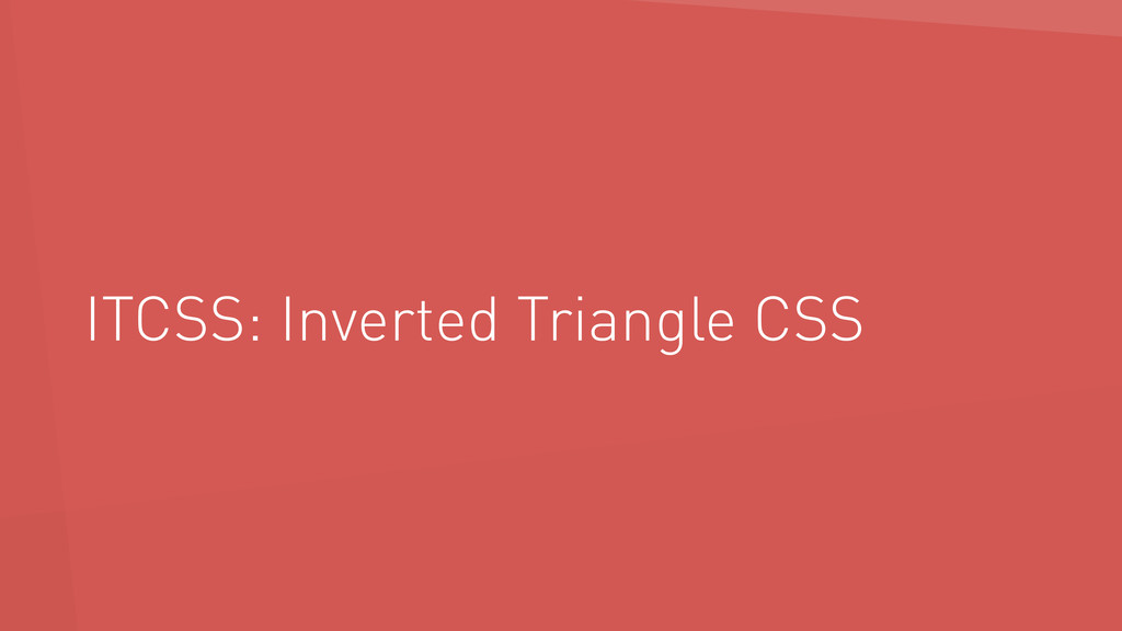 ITCSS: Inverted Triangle CSS