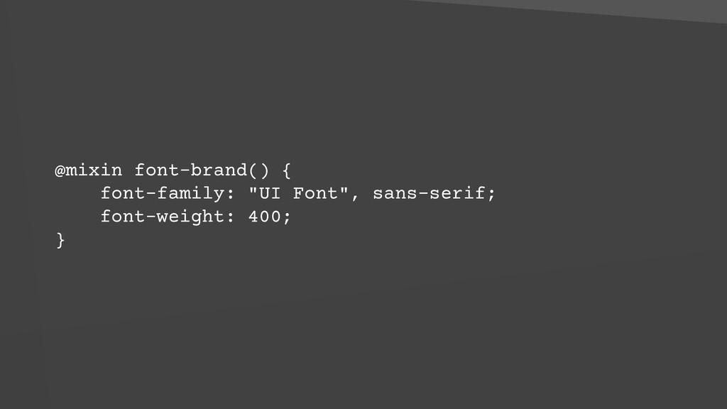 "@mixin font-brand() { font-family: ""UI Font"", ..."
