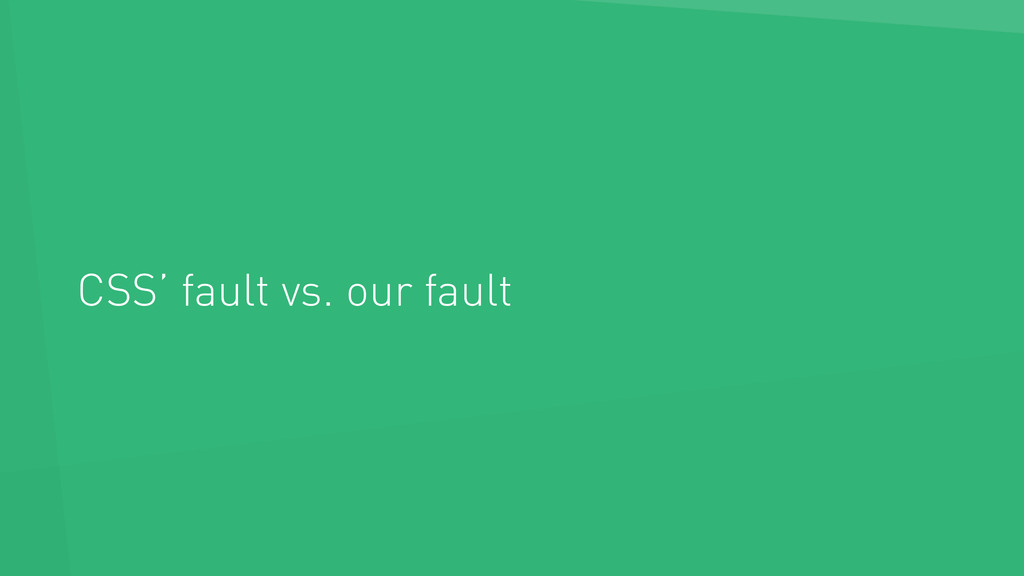 CSS' fault vs. our fault