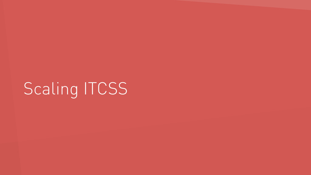 Scaling ITCSS