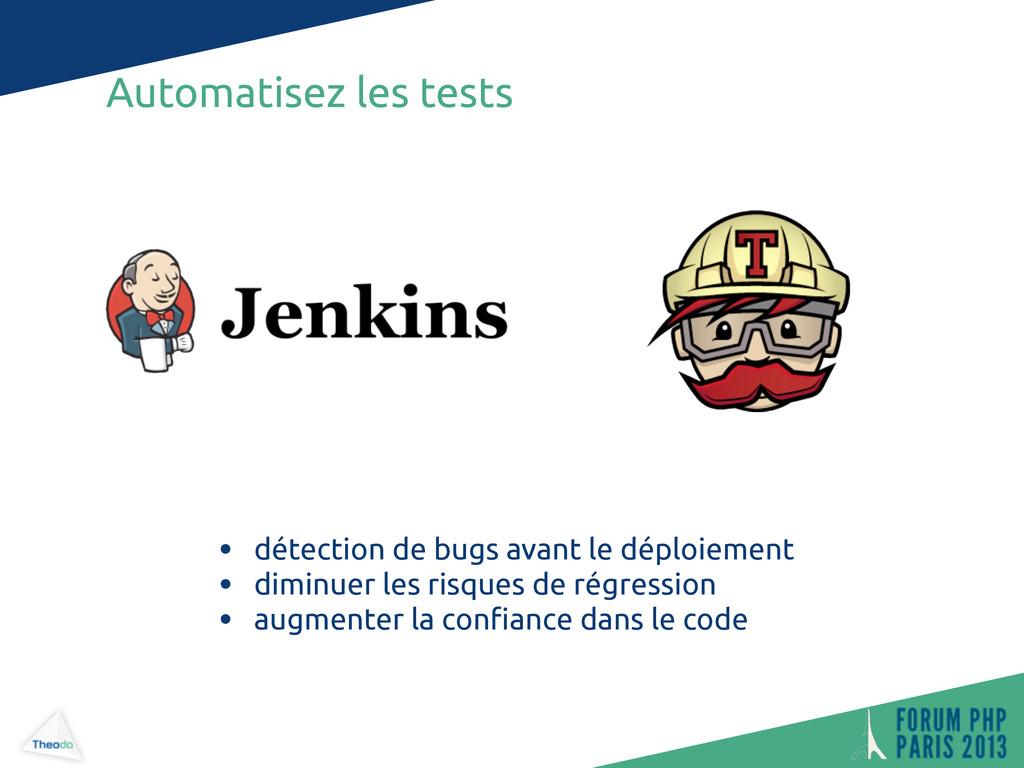 Automatisez les tests • détection de bugs avant...
