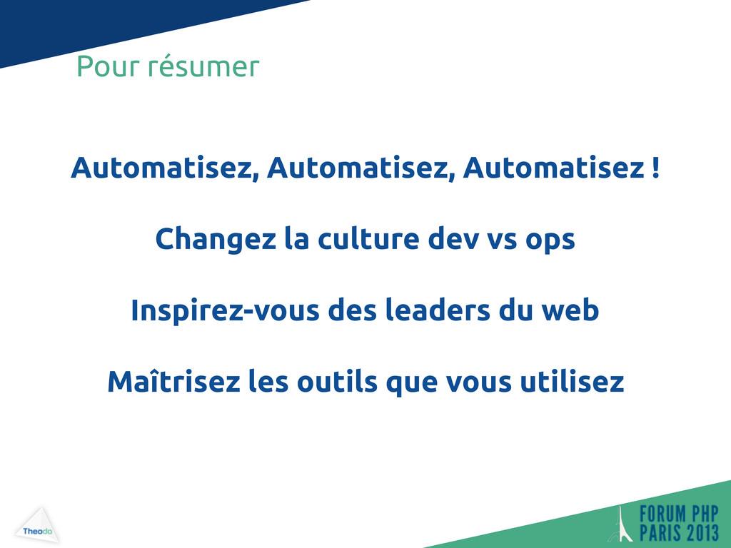 Pour résumer Automatisez, Automatisez, Automati...