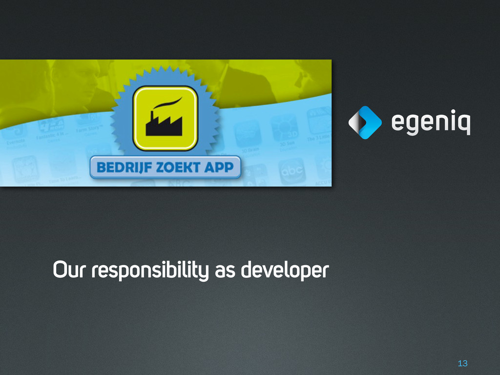 Our responsibility as developer 13