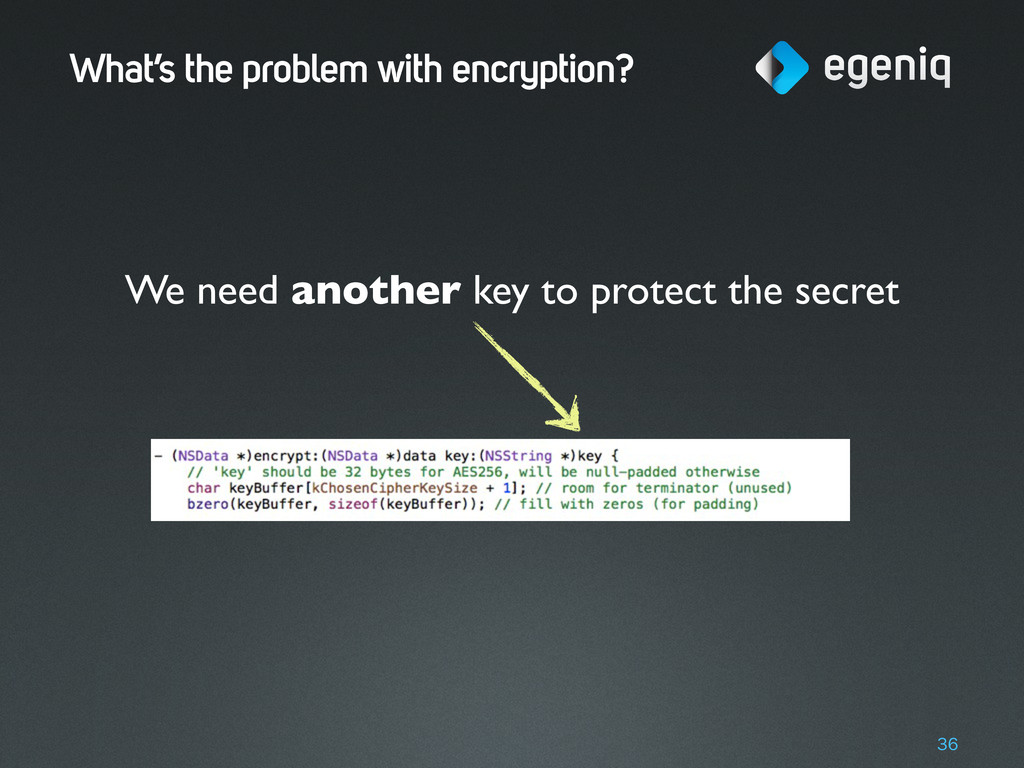 What's the problem with encryption? 36 We need ...