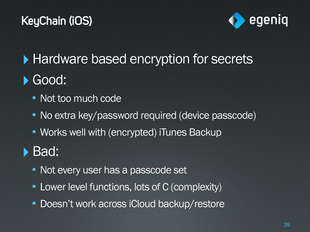 KeyChain (iOS) ‣Hardware based encryption for s...