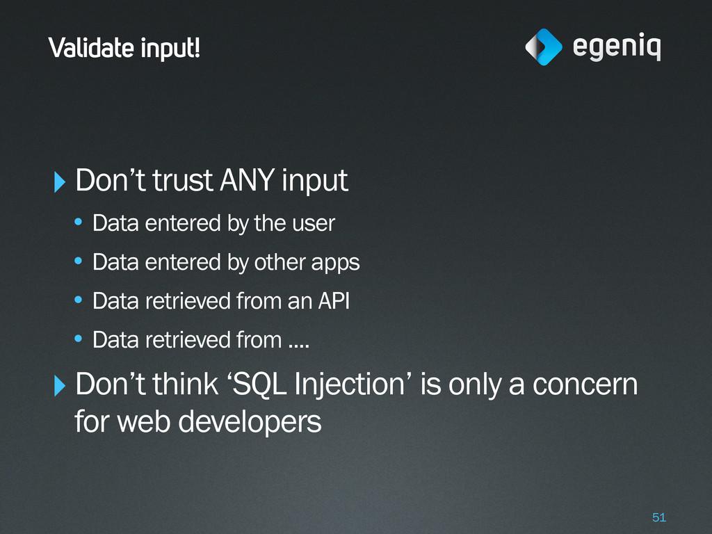 Validate input! ‣Don't trust ANY input • Data e...