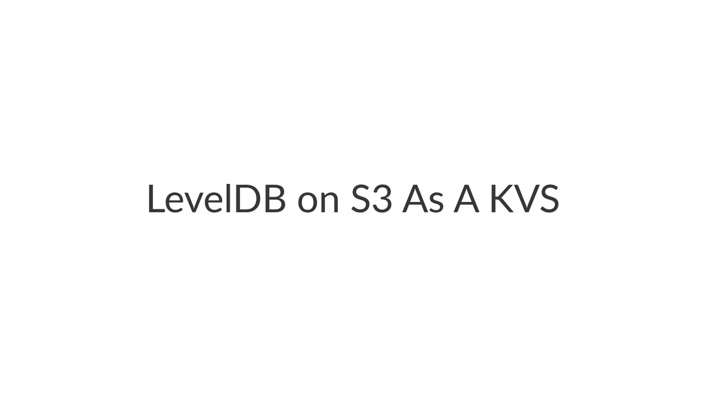 LevelDB'on'S3'As'A'KVS