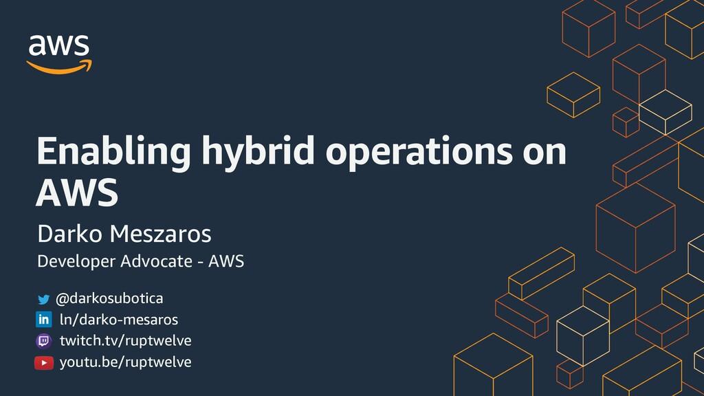 Enabling hybrid operations on AWS Darko Meszaro...