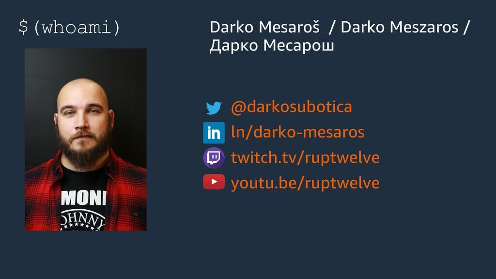 $(whoami) Darko Mesaroš / Darko Meszaros / Дарк...