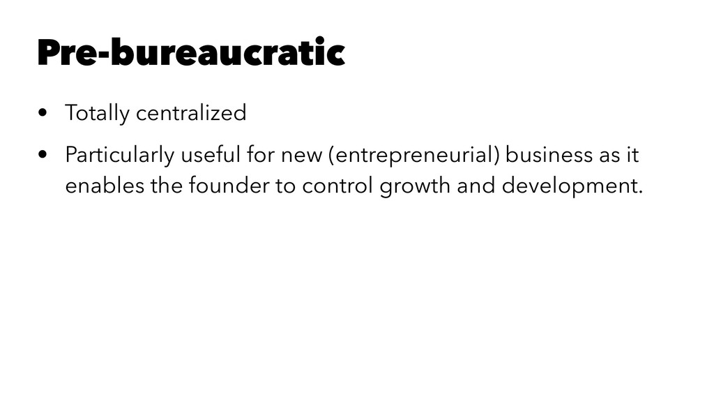 Pre-bureaucratic • Totally centralized • Partic...