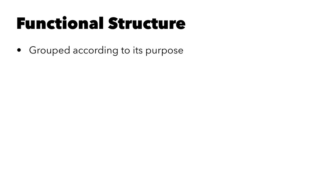Functional Structure • Grouped according to its...