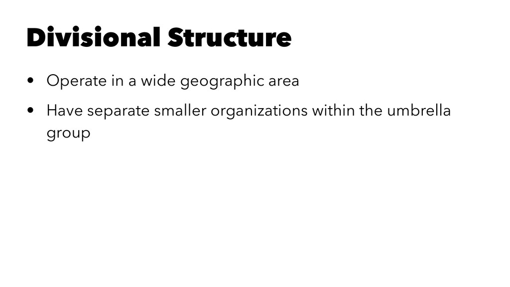 Divisional Structure • Operate in a wide geogra...