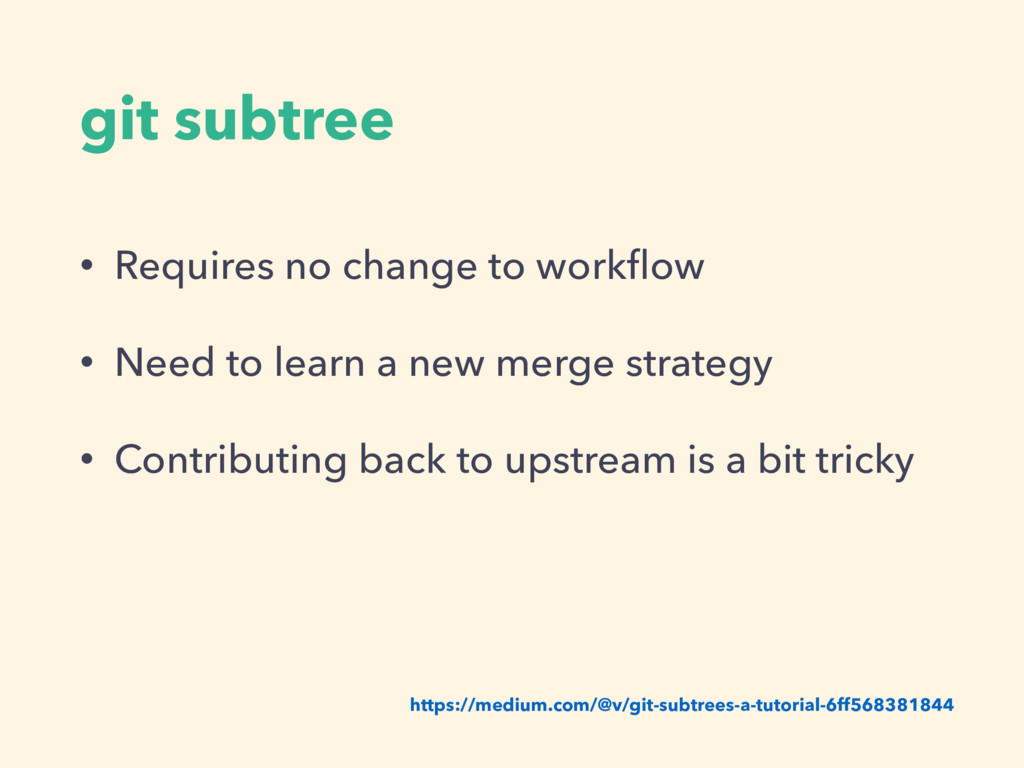 git subtree • Requires no change to workflow • N...