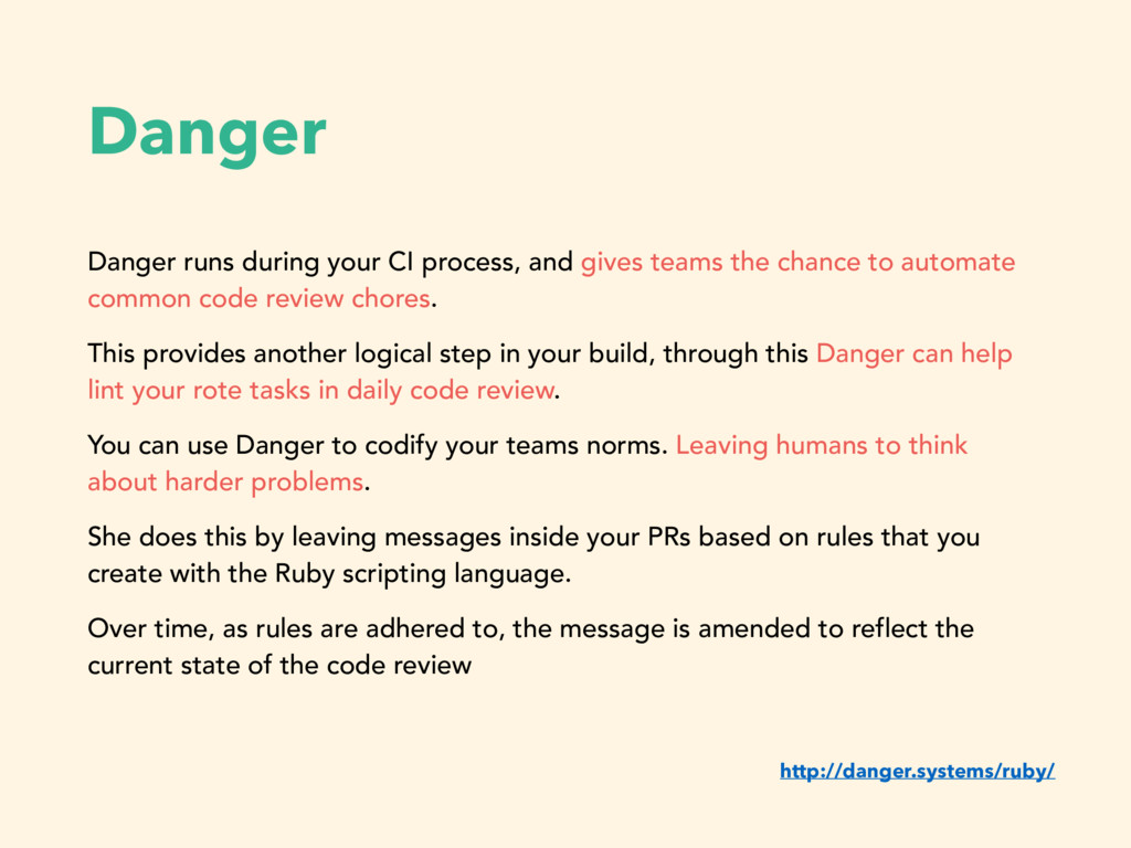 Danger Danger runs during your CI process, and ...