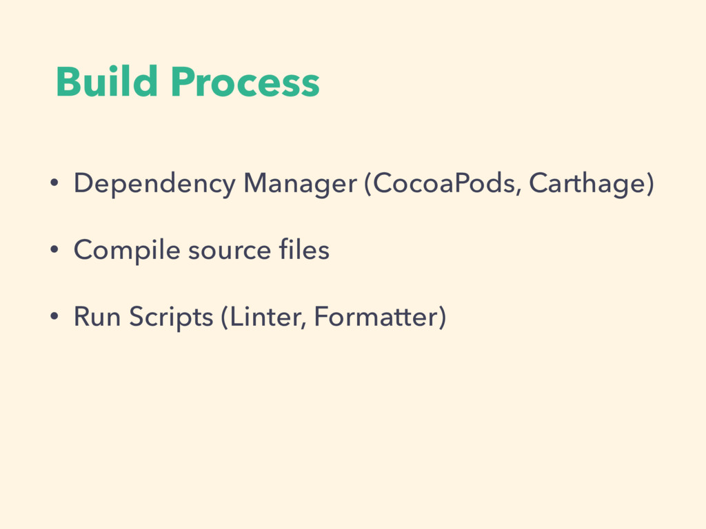 Build Process • Dependency Manager (CocoaPods, ...