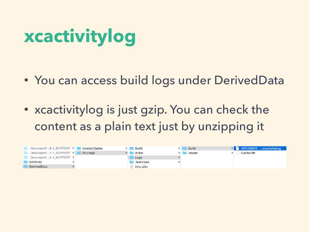 xcactivitylog • You can access build logs under...