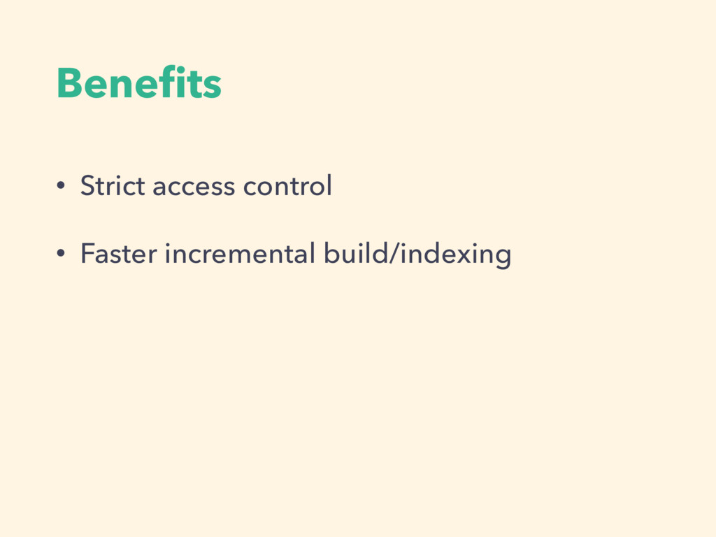 Benefits • Strict access control • Faster increm...