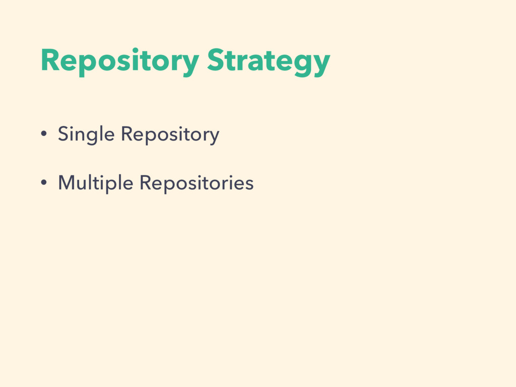 Repository Strategy • Single Repository • Multi...