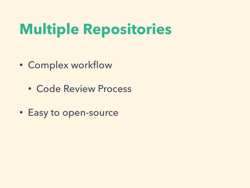 Multiple Repositories • Complex workflow • Code ...