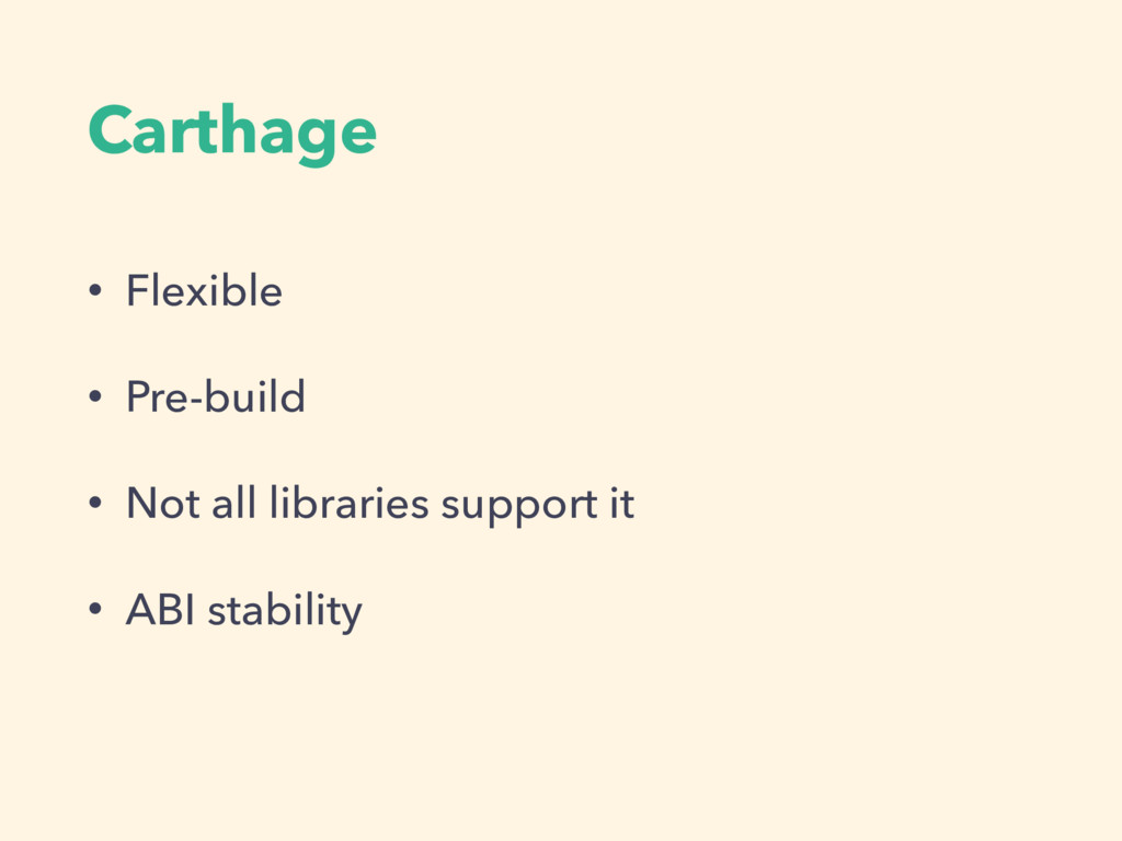 Carthage • Flexible • Pre-build • Not all libra...