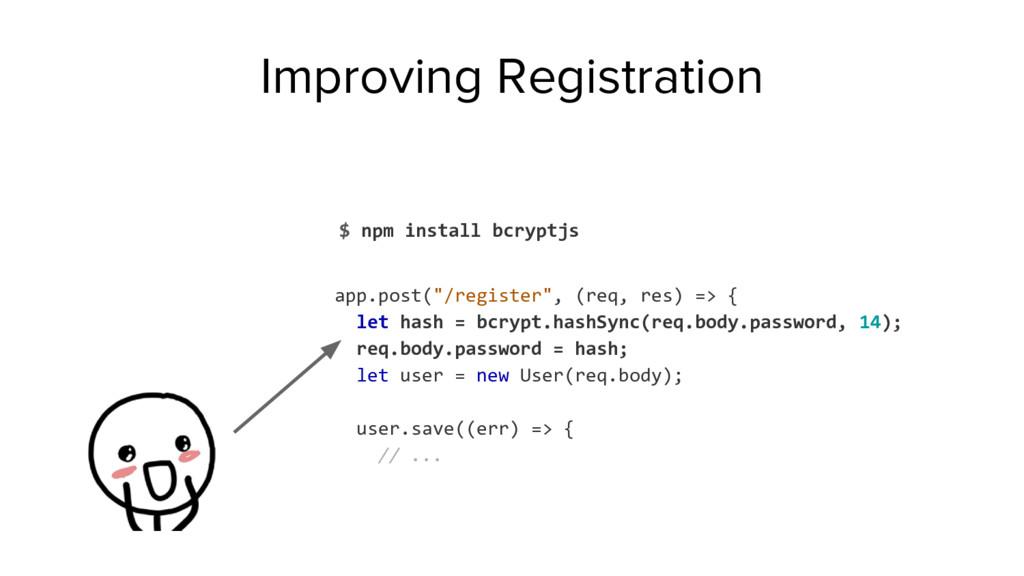 Improving Registration $ npm install bcryptjs a...