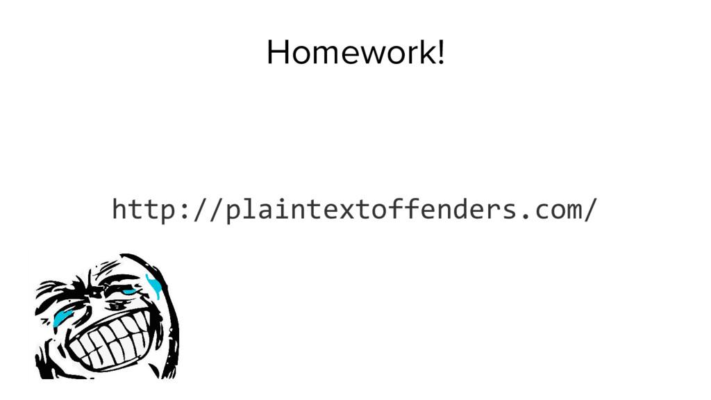 Homework! http://plaintextoffenders.com/