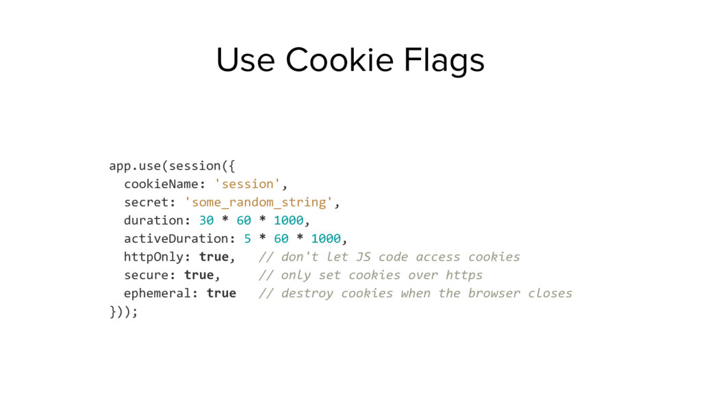 Use Cookie Flags app.use(session({ cookieName: ...