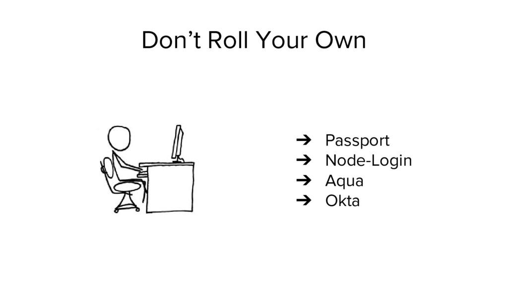 Don't Roll Your Own ➔ Passport ➔ Node-Login ➔ A...