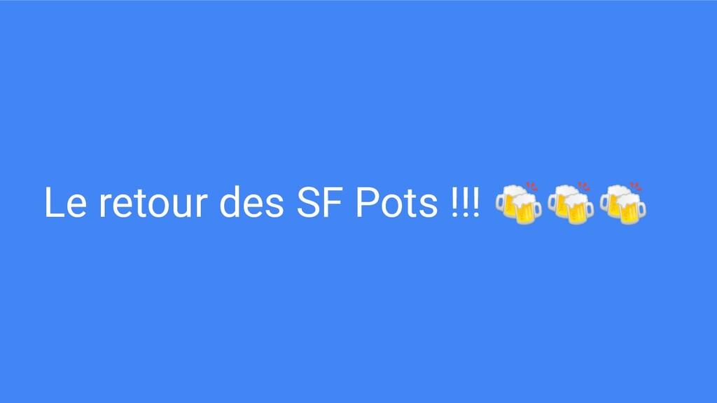 Le retour des SF Pots !!! 🍻🍻🍻
