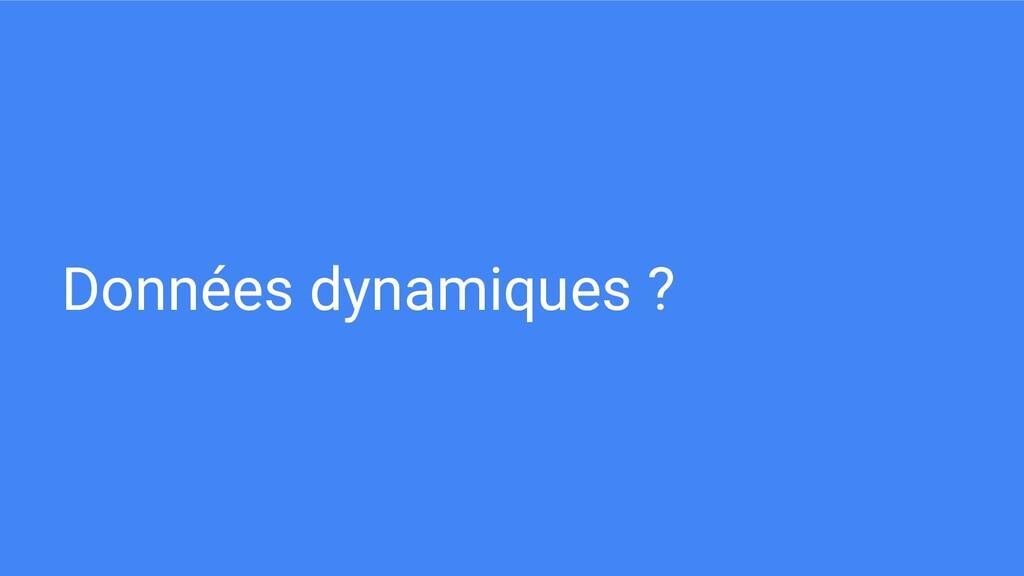 Données dynamiques ?