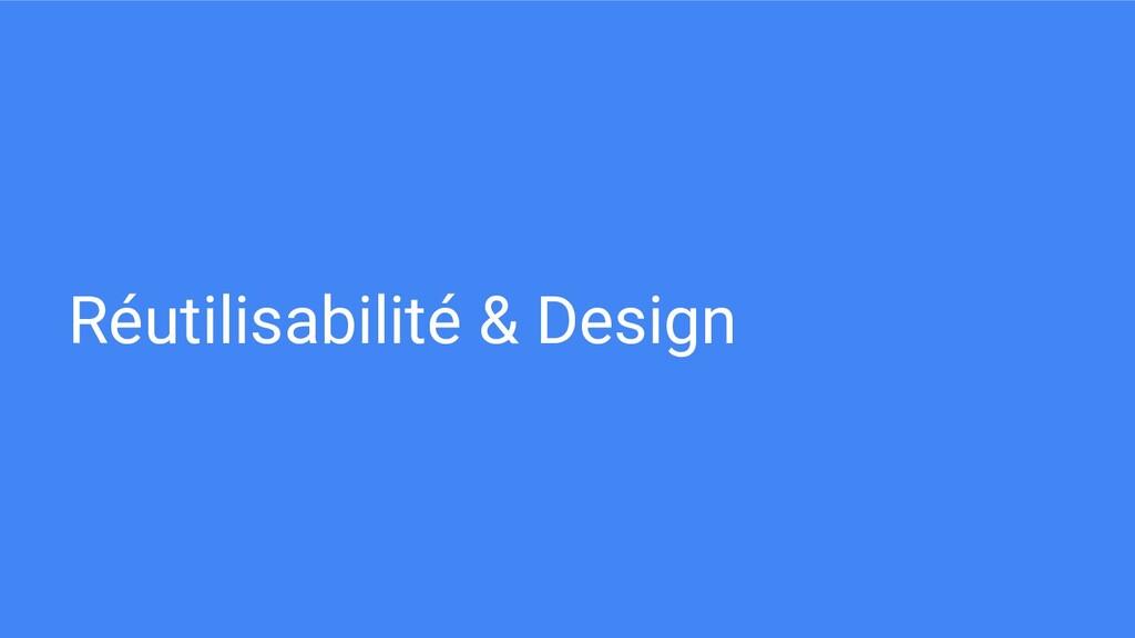 Réutilisabilité & Design