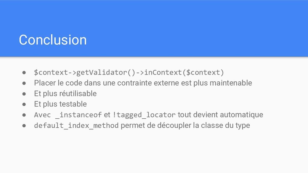 Conclusion ● $context->getValidator()->inContex...
