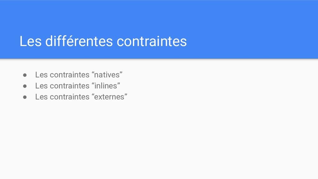 """Les différentes contraintes ● Les contraintes """"..."""