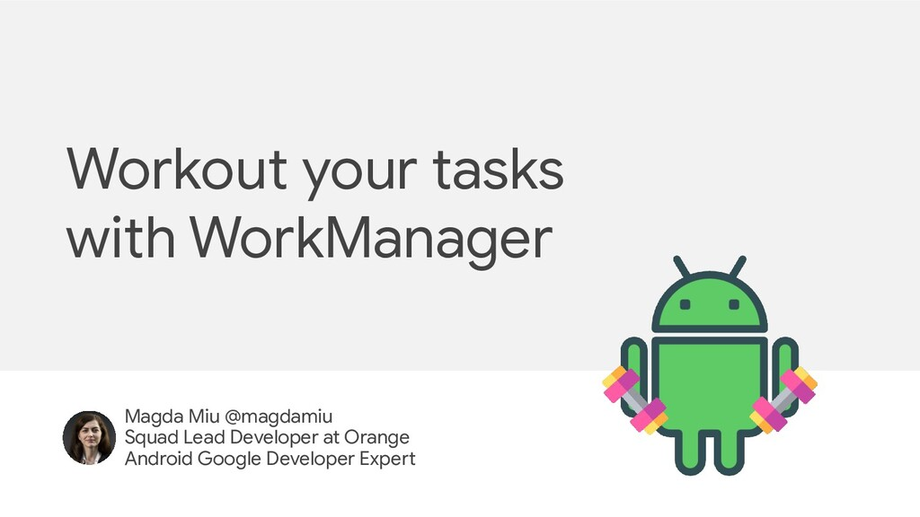 Workout your tasks with WorkManager Magda Miu @...