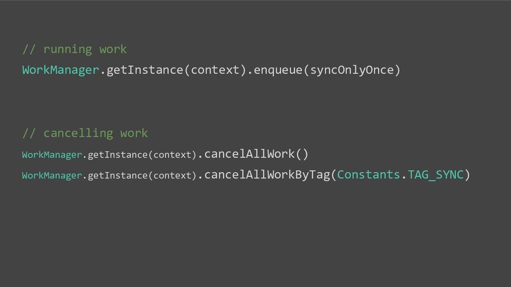 // running work WorkManager.getInstance(context...