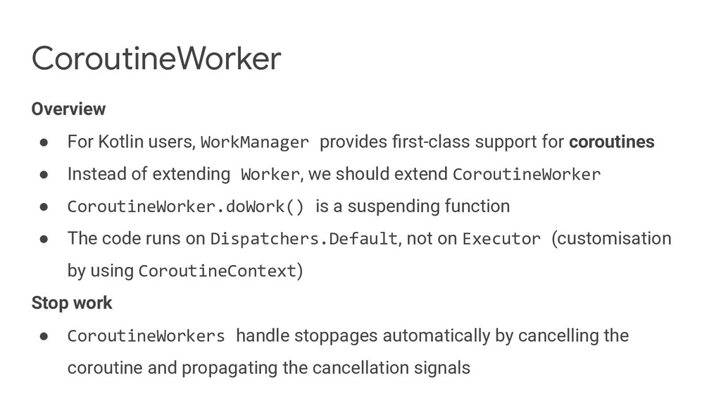 CoroutineWorker Overview ● For Kotlin users, Wo...