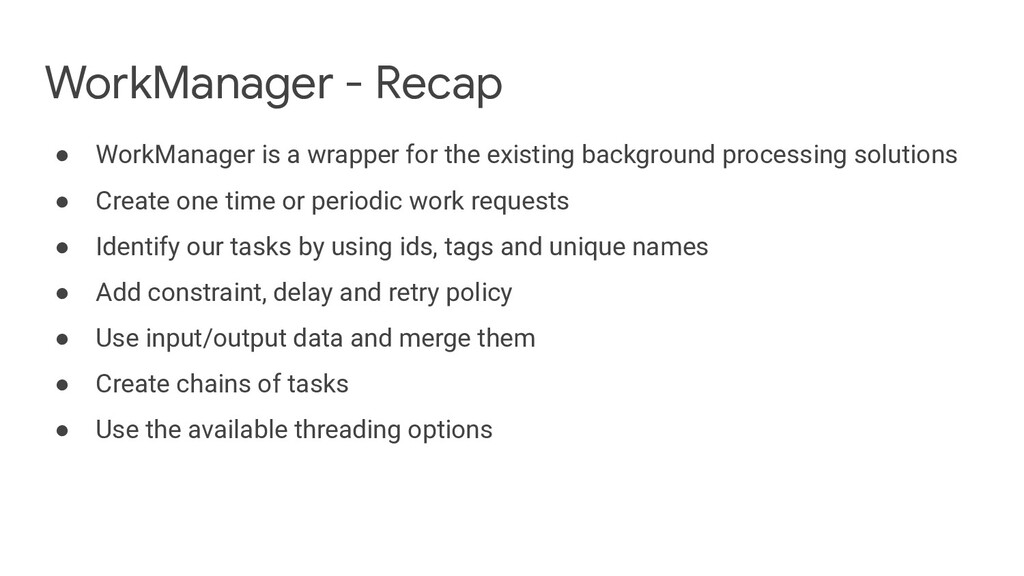 WorkManager - Recap ● WorkManager is a wrapper ...