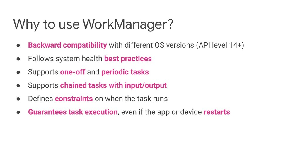 Why to use WorkManager? ● Backward compatibilit...