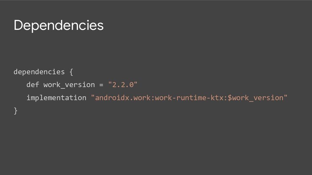 Dependencies dependencies { def work_version = ...