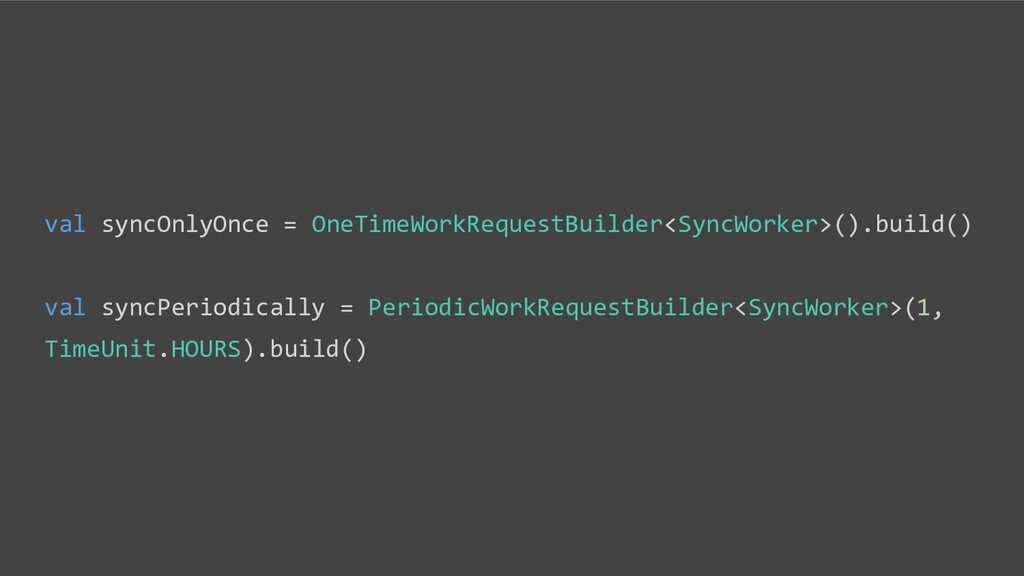 val syncOnlyOnce = OneTimeWorkRequestBuilder<Sy...