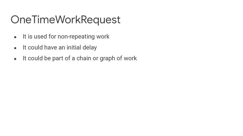 OneTimeWorkRequest ● It is used for non-repeati...