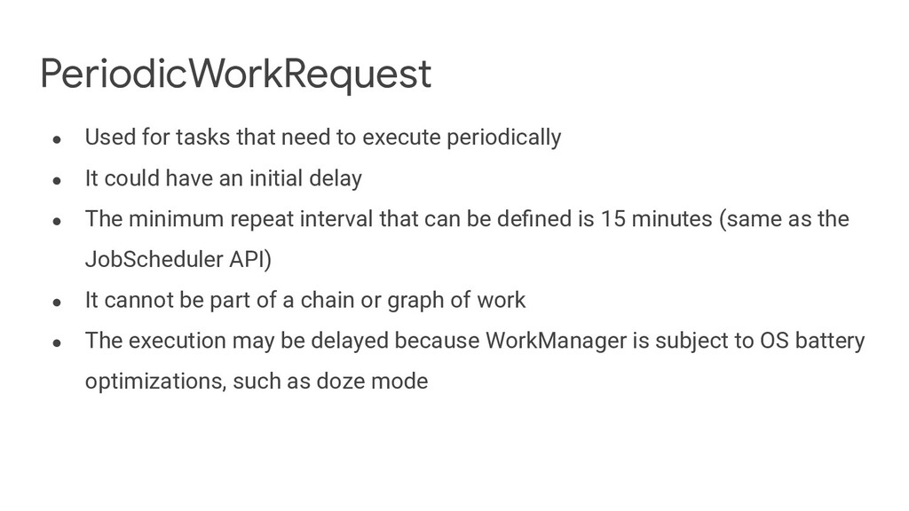 PeriodicWorkRequest ● Used for tasks that need ...