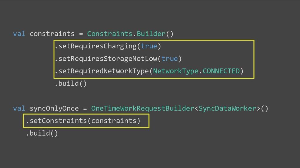 val constraints = Constraints.Builder() .setReq...