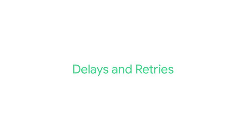 Delays and Retries