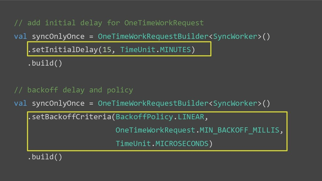 // add initial delay for OneTimeWorkRequest val...