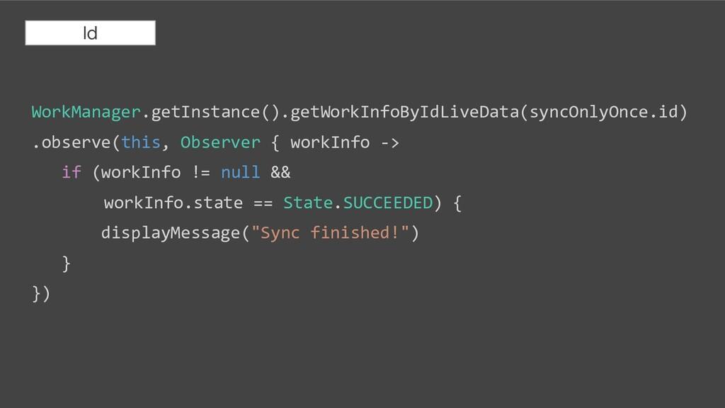 WorkManager.getInstance().getWorkInfoByIdLiveDa...