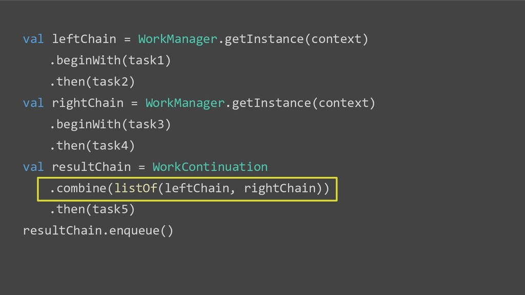 val leftChain = WorkManager.getInstance(context...