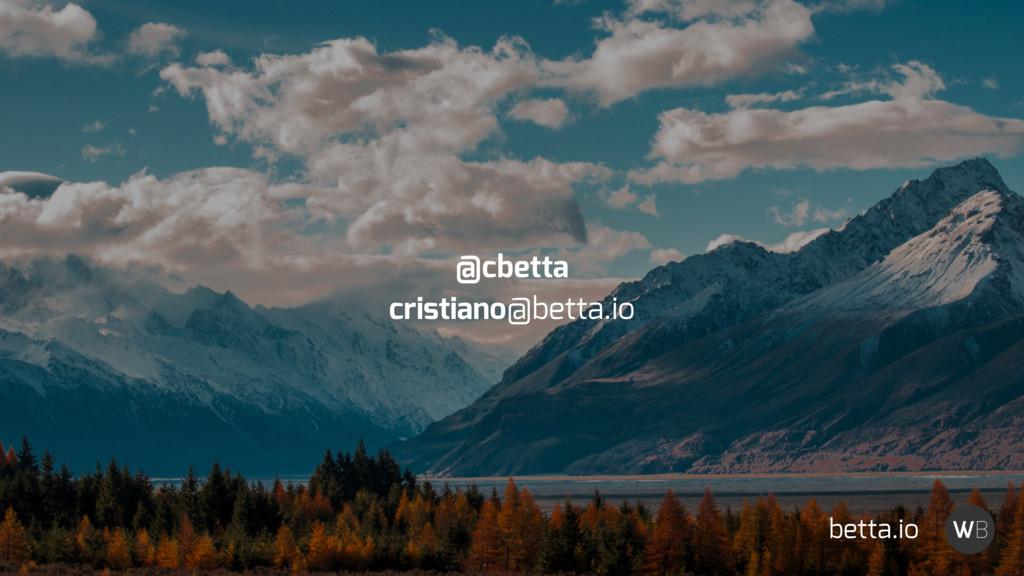 @cbetta cristiano@betta.io betta.io