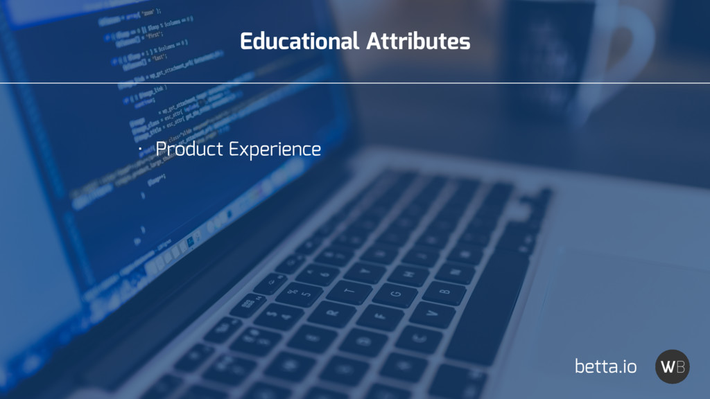 Educational Attributes • Product Experience bet...