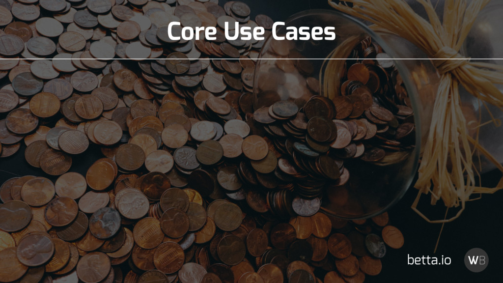 Core Use Cases betta.io